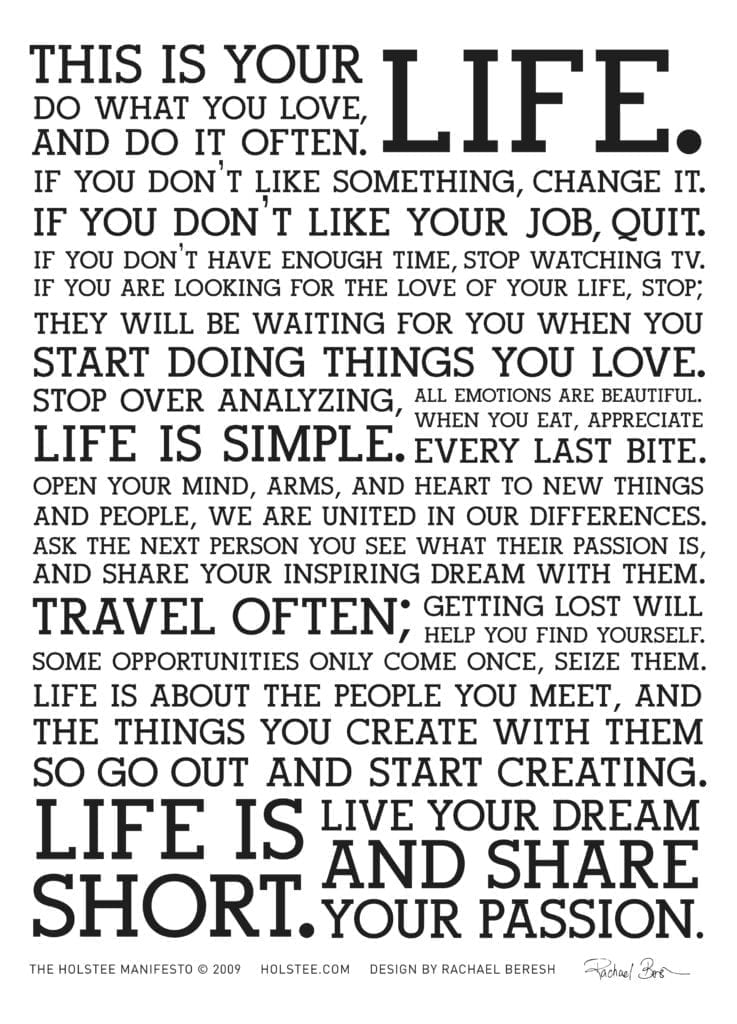 The Holstee Manifesto. This is your Life. Life is what you make it.