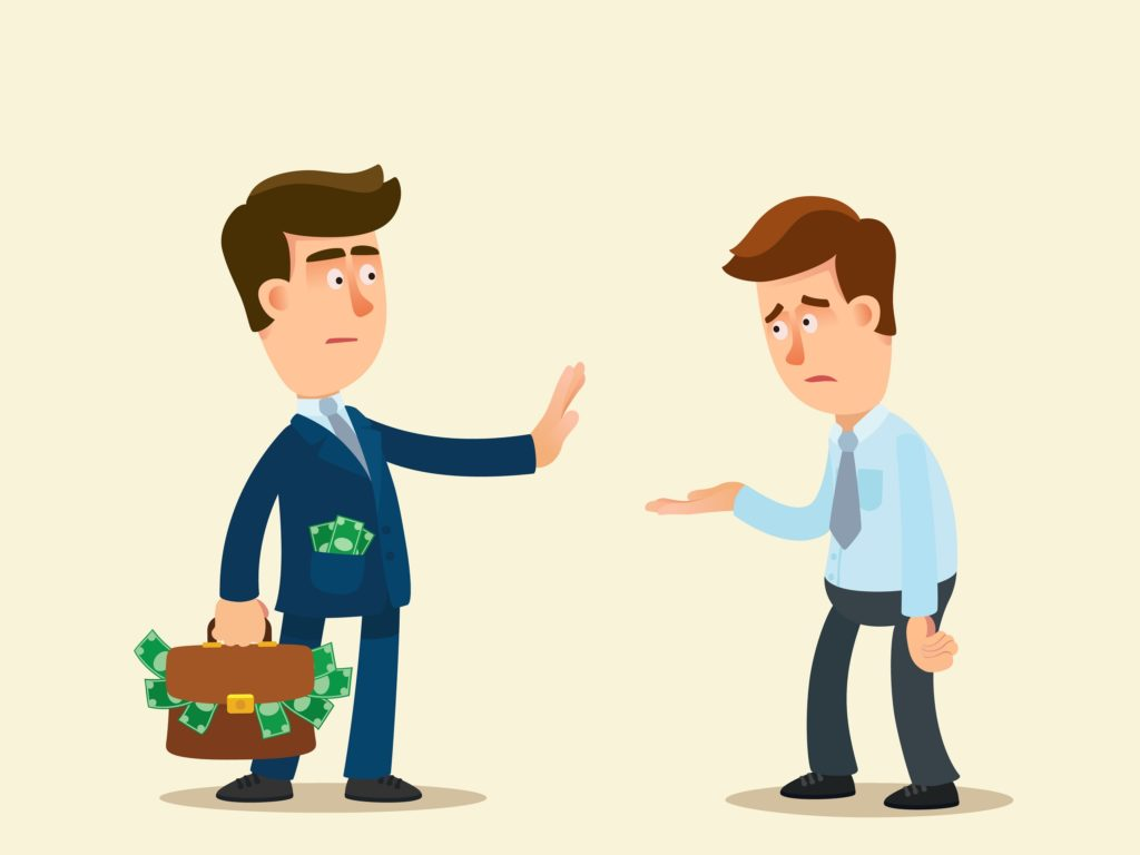 A rich businessman refuse to give money to a poor man. The boss does not give a bonus to worker.